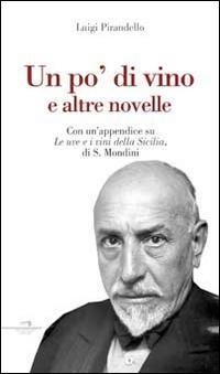 Un po' di vino e altre novelle. Con un'appendice su le uve e i vini della Sicilia di S. Mondini