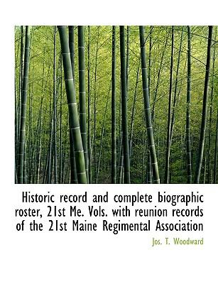 Historic record and complete biographic roster, 21st Me. Vols. with reunion records of the 21st Main