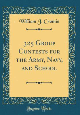 325 Group Contests for the Army, Navy, and School (Classic Reprint)