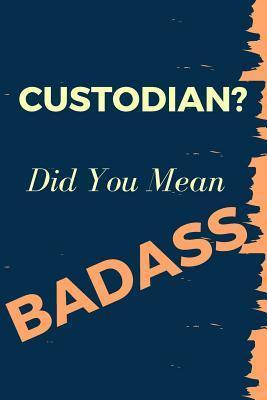 CUSTODIAN? Did You M...