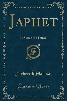 Japhet in Search of a Father (Classic Reprint)