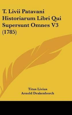 T. LIVII Patavani Historiarum Libri Qui Supersunt Omnes V3 (1785)