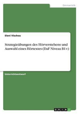 Strategieübungen des Hörverstehens und Auswahl eines Hörtextes (DaF Niveau B1+)