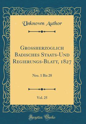 Großherzoglich Badisches Staats-Und Regierungs-Blatt, 1827, Vol. 25