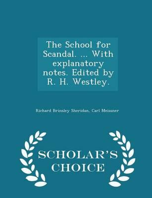 The School for Scandal. ... with Explanatory Notes. Edited by R. H. Westley. - Scholar's Choice Edition
