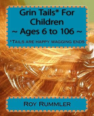 Grin Tails* for Children Ages 6 to 106