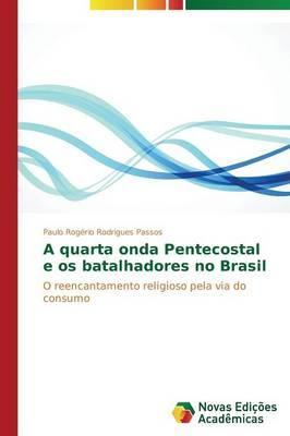 A quarta onda Pentecostal e os batalhadores no Brasil