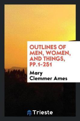 Outlines of Men, Women, and Things, pp.1-251