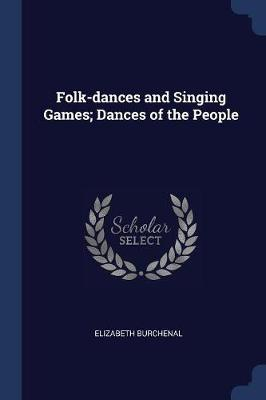 Folk-Dances and Singing Games; Dances of the People
