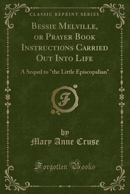 Bessie Melville, or Prayer Book Instructions Carried Out Into Life