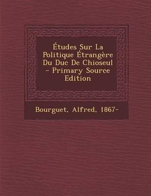 Etudes Sur La Politique Etrangere Du Duc de Chioseul