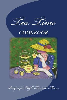 Tea Time COOKBOOK ~ Recipes for High Tea and More...