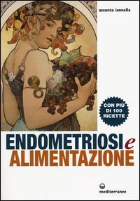 Endometriosi ed alimentazione. Con più di 100 ricette