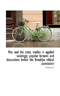 Man and the State, Studies in Applied Sociology; Popular Lectures and Duscussions Before the Brookly