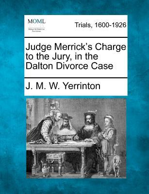 Judge Merrick's Charge to the Jury, in the Dalton Divorce Case