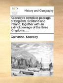 Kearsley's Complete Peerage, of England, Scotland and Ireland; Together with an Extinct Peerage of the Three Kingdoms