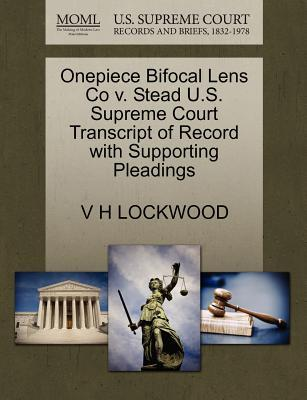 Onepiece Bifocal Lens Co V. Stead U.S. Supreme Court Transcript of Record with Supporting Pleadings