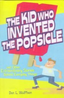 Kid Who Invented the Popsicle and Other Extraordinary Stories Behind Everyday Things
