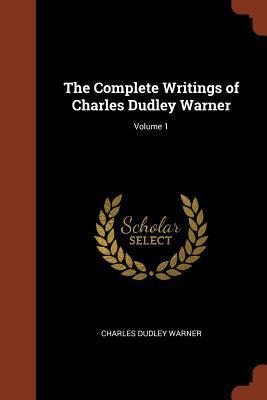 The Complete Writings of Charles Dudley Warner; Volume 1