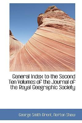 General Index to the Second Ten Volumes of the Journal of the Royal Geographic Society