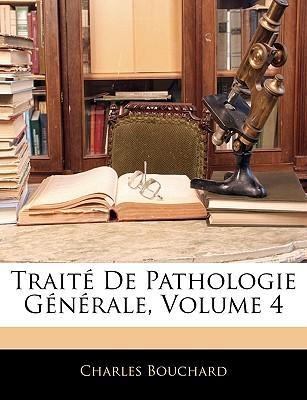 Traite de Pathologie Generale, Volume 4
