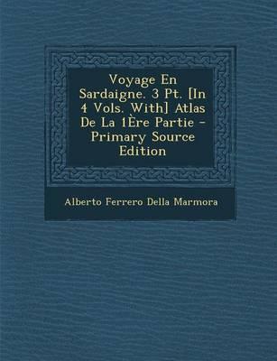 Voyage En Sardaigne. 3 PT. [In 4 Vols. With] Atlas de La 1ere Partie - Primary Source Edition