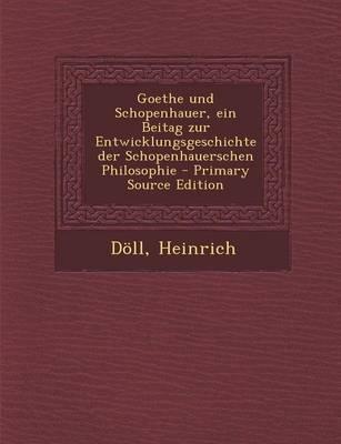 Goethe Und Schopenhauer, Ein Beitag Zur Entwicklungsgeschichte Der Schopenhauerschen Philosophie