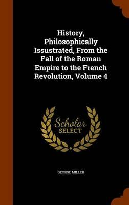 History, Philosophically Issustrated, from the Fall of the Roman Empire to the French Revolution, Volume 4