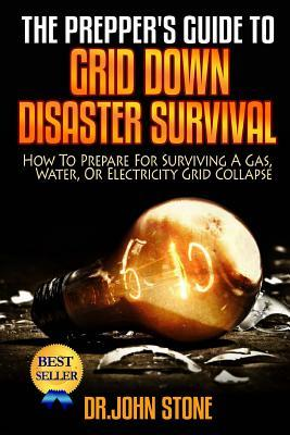 The Prepper's Guide to Grid Down Disaster Survival