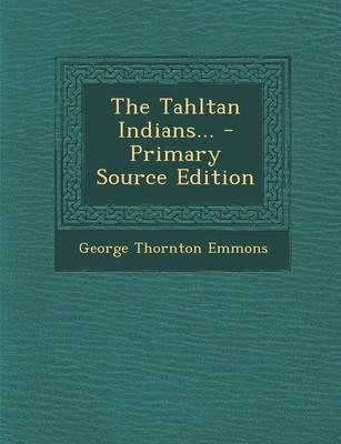 The Tahltan Indians... - Primary Source Edition