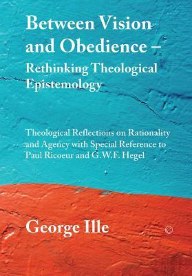 Between Vision and Obedience - Rethinking Theological Epistemology