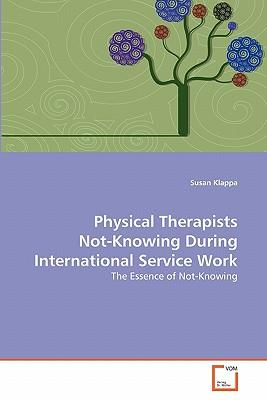 Physical Therapists Not-Knowing During International Service Work