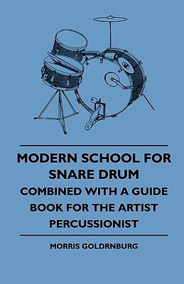 Modern School For Snare Drum - Combined With A Guide Book For The Artist Percussionist