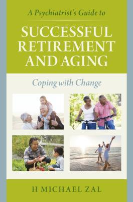 A Psychiatrist's Guide to Successful Retirement and Aging
