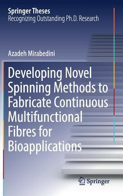 Developing Novel Spinning Methods to Fabricate Continuous Multifunctional Fibres for Bioapplications