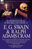 The Collected Supernatural and Weird Fiction of E G Swain and Ralph Adams Cram
