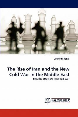 The Rise of Iran and the New Cold War in the Middle East