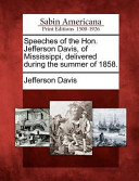 Speeches of the Hon. Jefferson Davis, of Mississippi, Delivered During the Summer of 1858.