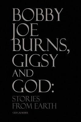 Bobby Joe Burns, Gigsy and God