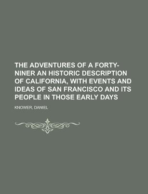 The Adventures of a Forty-niner an Historic Description of California