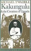Kakungulu and the Creation of Uganda