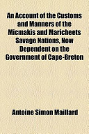 An Account of the Customs and Manners of the Micmakis and Maricheets Savage Nations, Now Dependent on the Government of Cape-Breton
