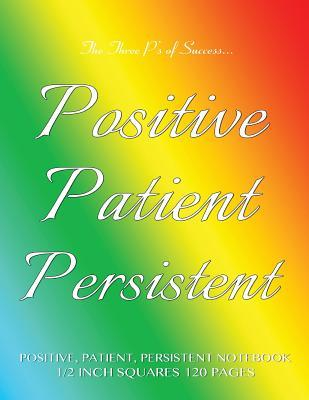 Positive, Patient, Persistent Notebook 1/2 inch squares 120 pages