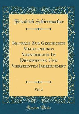 Beiträge Zur Geschichte Mecklenburgs Vornehmlich Im Dreizehnten Und Vierzehnten Jahrhundert, Vol. 2 (Classic Reprint)