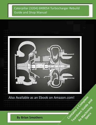 Caterpillar (3204) 6N9054 Turbocharger Rebuild Guide and Shop Manual
