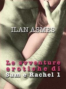Le avventure erotiche di Sam e Rachel 1