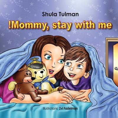 Mommy, Stay With Me!