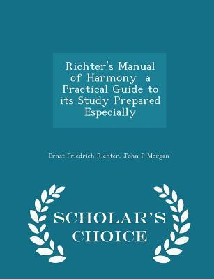 Richter's Manual of Harmony a Practical Guide to Its Study Prepared Especially - Scholar's Choice Edition