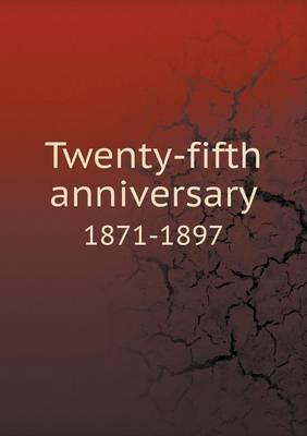 Twenty-Fifth Anniversary 1871-1897