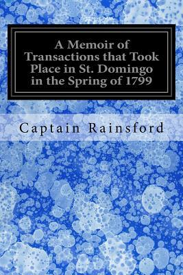 A Memoir of Transactions That Took Place in St. Domingo in the Spring of 1799